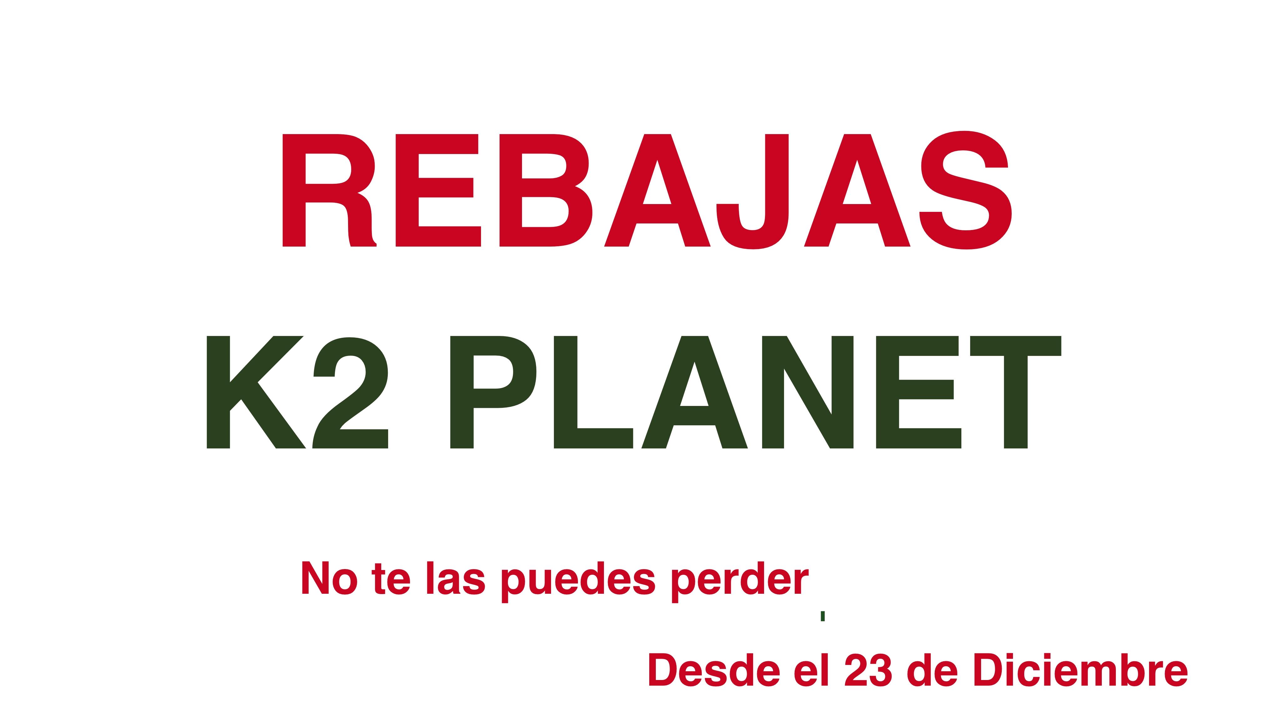 REBAJAS K2 PLANET